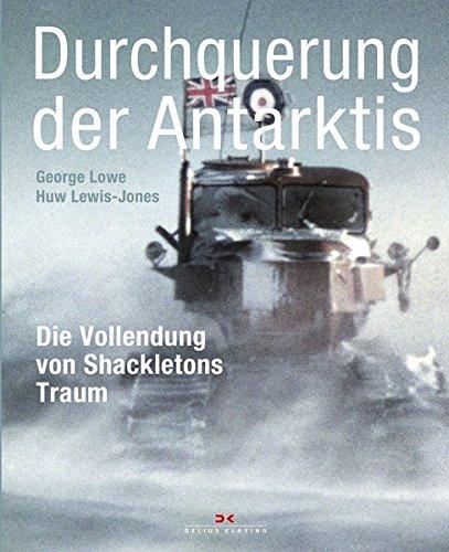 Durchquerung der Antarktis: Die Vollendung von Shackletons Traum Taschenbuch – 15. September 2014 George Lowe Huw Lewis-Jones Delius Klasing 3768839168