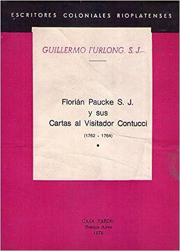 Amazon.com: Florian Paucke S.J. y sus Cartas al Visitador ...