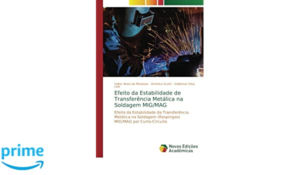 Efeito da Estabilidade de Transferência Metálica na Soldagem MIG/MAG: Efeito da Estabilidade da Transferência Metálica na Soldagem (Respingos) MIG/MAG por ...