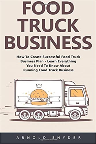 Food Truck Business How To Create Successful Food Truck Business
