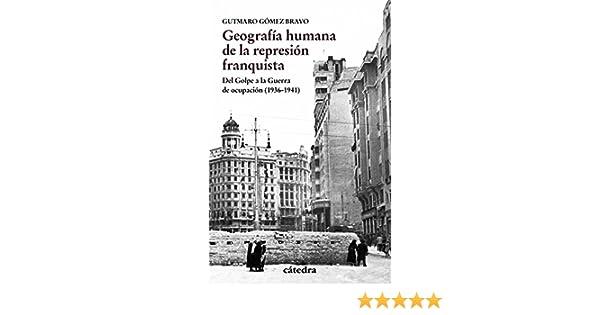 Geografía humana de la represión franquista: Del Golpe a la Guerra ...