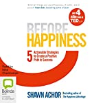 Before Happiness: Five Actionable Strategies to Create a Positive Path to Success | Shawn Achor
