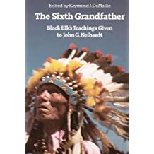 The Sixth Grandfather: Black Elk's Teachings Given to John G. Neihardt