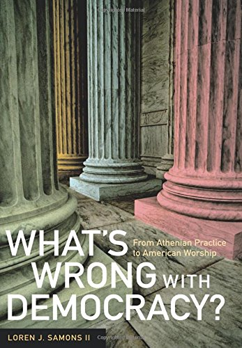 Download What's Wrong with Democracy?: From Athenian Practice to American Worship pdf