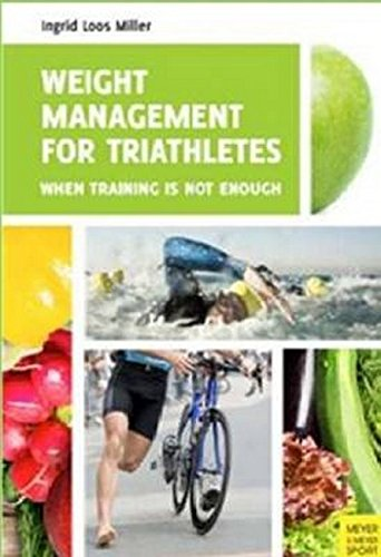 Download Weight Management for Triathletes: When Training Is Not Enough pdf epub