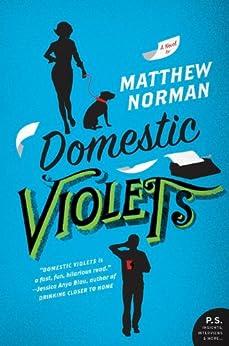 Domestic Violets: A Novel by [Norman, Matthew]
