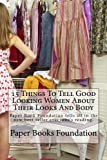 15 Things To Tell Good Looking Women About Their Looks And Body: Paper Book Foundation tells all in the new best seller everyone's reading.