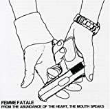 FROM THE ABUNDANCE OF THE HEART, THE MOUTH SPEAKS by Femme Fatale (2007-11-13)