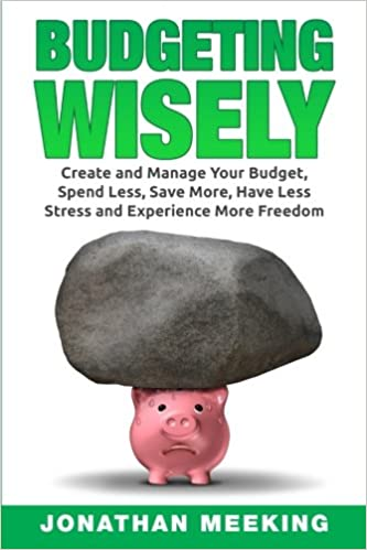 How To Budget: Budgeting Wisely: Create And Manage Your Budget, Spend Less, Save More, Have Less Stress And More Freedom