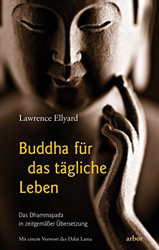 Buddha für das tägliche Leben: Das Dhammapada in zeitgemäßer Übersetzung. Mit einem Vorwort des Dalai Lama