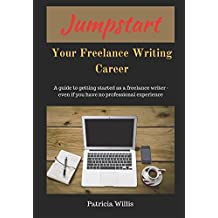 Jumpstart Your Freelance Writing Career: A guide to getting started as a freelance writer even if you have no professional experience (New Writer Workshops)
