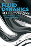 Fluid Dynamics of Oil Production, Zhumagulov, Bakytzhan and Monakhov, Valentin, 0124166350