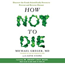 How Not to Die: Discover the Foods Scientifically Proven to Prevent and Reverse Disease Audiobook by Michael Greger MD, Gene Stone Narrated by Michael Greger MD