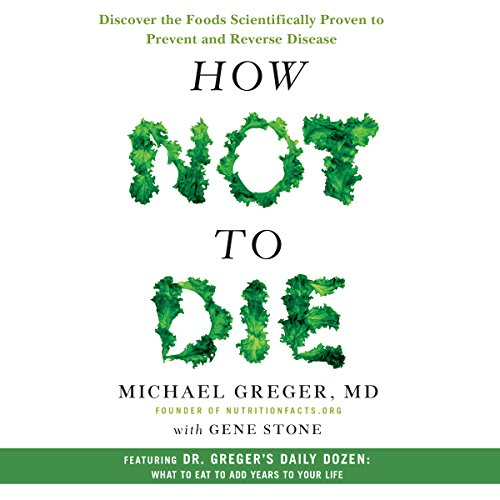 How Not to Die: Discover the Foods Scientifically Proven to Prevent and Reverse Disease by Macmillan Audio