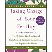 Taking Charge of Your Fertility: The Definitive Guide to Natural Birth Control, Pregnancy Achievement, and Reproductive Health; 20th Anniversary Edition