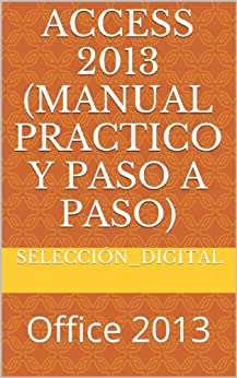 Amazon.com: Access 2013 (manual practico y paso a paso) (Office 2013