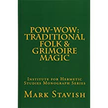 Pow-Wow: Traditional Folk & Grimoire Magic: Institute for Hermetic Studies Study Guide