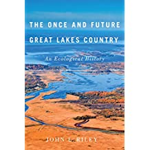 The Once and Future Great Lakes Country: An Ecological History (McGill-Queen's Rural, Wildland, and Resource Studies Series Book 2)