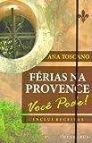 Férias na Provence. Você Pode (+ Receitas)