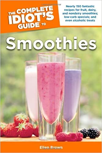 the complete idiot s guide to smoothies brown ellen