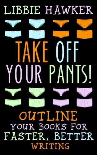 Take Off Your Pants!: Outline Your Books for Faster, Better Writing (Outline Book)