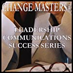 The Power of Authentic Inspiration and Praise | Change Masters Leadership Communications Success Series