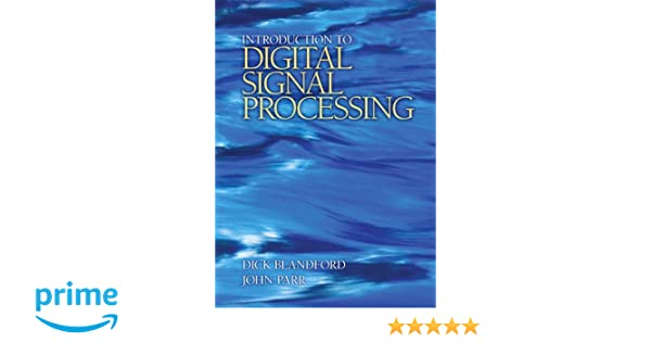 Introduction to digital signal processing dick blandford john introduction to digital signal processing dick blandford john parr 9780131394063 amazon books fandeluxe Gallery