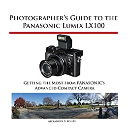 photographer s guide to the panasonic lumix lx100 getting the most rh amazon com
