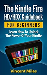 Kindle Fire Guide: Learn How To Unlock The Power Of Your Kindle (Kindle Fire Guidebook, Kindle HD Guide,Kindle Fire hd tablet, kindle fire hd tips, kindle fire hdx tips, Book 1) (English Edition)