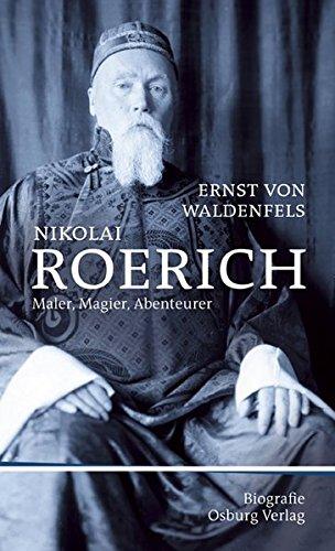 Nikolai Roerich: Kunst, Macht und Okkultismus. Biografie