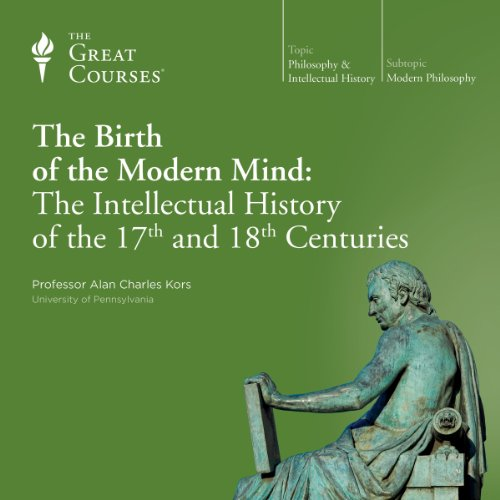 The Birth of the Modern Mind: The Intellectual History of the 17th and 18th Centuries