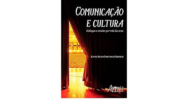 Comunicação e Cultura: Diálogos e Tensões por Trás da Cena (Ciências da Comunicação - Comunicação) (Portuguese Edition) - Kindle edition by Beatriz Helena ...