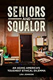 Seniors and Squalor: An Aging America's Toughest Ethical Dilemma