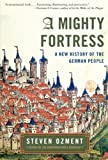 Book cover for A Mighty Fortress: A New History of the German People