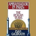 Ambassador in Paris: The Reagan Years | Evan Galbraith