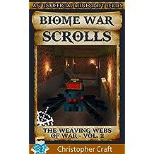 The Biome War Scrolls: The Weaving Webs Of War : Vol.2 (An Unofficial Minecraft Series)