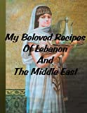 My Beloved Recipes of Lebanon and the Middle East, Farrah Akkoub, 1478399333