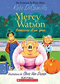 Mercy Watson Princesse D'Un Jour par Kate DiCamillo