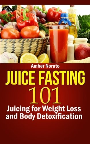 Juice Fasting 101: Juicing for Weight Loss and Body Detoxification pdf
