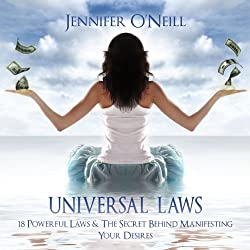 Universal Laws: 18 Powerful Laws & The Secret Behind Manifesting Your Desires