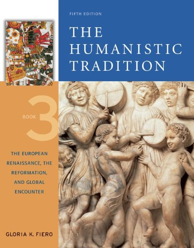 The Humanistic Tradition, Book 3: The European Renaissance, The Reformation, and Global ()