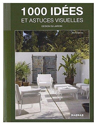 1000 idées et astuces visuelles : Design du jardin (Anglais) Relié – 11 avril 2014 Marta Serrats Cillero & de Motta Maomao Publications 8492463961