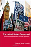 The United States Contested : American Unilateralism and European Discontent, , 0415390915