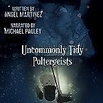 Uncommonly Tidy Poltergeists | Angel Martinez