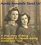 img - for Auntie Annabelle Saved Us! A true story of being evacuated to Canada during World War Two. By Monica Roe and Sarah Giles. (Family History Book 1) book / textbook / text book