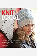 Knit Local: Celebrating America's Homegrown Yarns Paperback