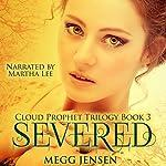 Severed: Cloud Prophet Trilogy, Book 3 | Megg Jensen
