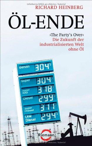 Öl-Ende:The Party's Over - Die Zukunft der industrialisierten Welt ohne Öl