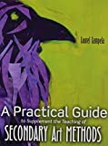 A Practical Guide to Supplement the Teaching of Secondary Art Methods 1st Edition