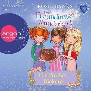 Die Zauberbäckerei (Drei Freundinnen im Wunderland 8) Hörbuch